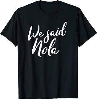 We said Nola T-shirt, NOLA Bachelorette Womens Party tee