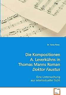 """Die Kompositionen A. Leverkühns in Th. Manns Roman """"Dr. Faustus"""": Eine Untersuchung aus intertextueller Sicht"""