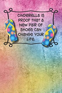 Cinderella is proof that a new pair of shoes can change your life.: 6 x 9 lined journal or notebook with witty, funny saying on a cute and colorful