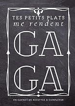 Tes petits plats me rendent gaga - carnet de cuisine citation amusante - cadeau original pas cher: Livre de recettes à rem...