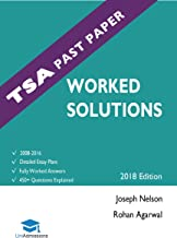 TSA Past Paper Worked Solutions: 2008 - 2016, Fully worked answers to 450+ Questions, Detailed Essay Plans, Thinking Skills Assessment Cambridge & Oxford Book, UniAdmissions