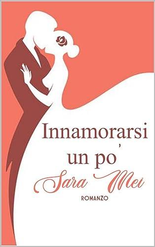 Books By Sara Mei_innamorarsi Un Po_b08nhs3bwh_it - Sara ...
