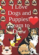 I Love Dogs and Puppies! Learn to Draw: Activity Book Gift for Boys and Girls - Age 4-12