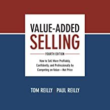 Value-Added Selling, Fourth Edition: How to Sell More Profitably, Confidently, and Professionally by Competing on Value - Not Price
