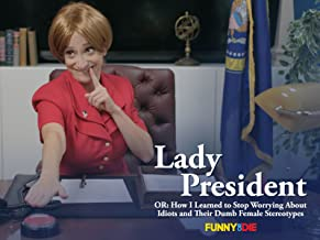 Lady President (OR: How I Learned to Stop Worrying About Idiots and Their Dumb Female Stereotypes)
