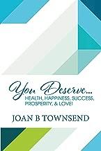 You Deserve…: Health, Happiness, Success, Prosperity, & Love!