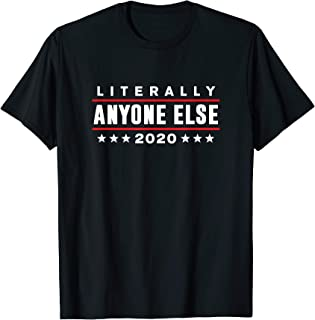 Literally Anyone Else 2020 Funny Anti-Trump T-Shirt
