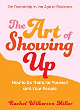 Download The Art of Showing Up: How to Be There for Yourself and Your People PDF
