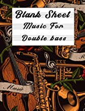 Blank Sheet Music For Double bass: Music Manuscript Paper, Clefs Notebook,(8.5 x 11 IN) 120 Pages,120 full staved sheet, m...