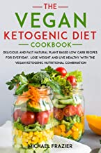 The Vegan Ketogenic Diet Cookbook: Delicious and Fast Natural Plant Based Low Carb Recipes for Everyday.Lose Weight and Li...