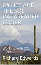 C#.NET AND THE SQL DATAREADER CODER: Working with SQL Client