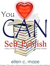 You CAN Self-Publish: A Bevy of Help and Encouragement for Christian Writers (The Author's Mentor Series Book 1)