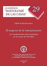 El imperio de la interpretación. Los fundamentos hermenéuticos de la teoría de Dworkin (Cuadernos Bartolomé de las Casas) (Spanish Edition)