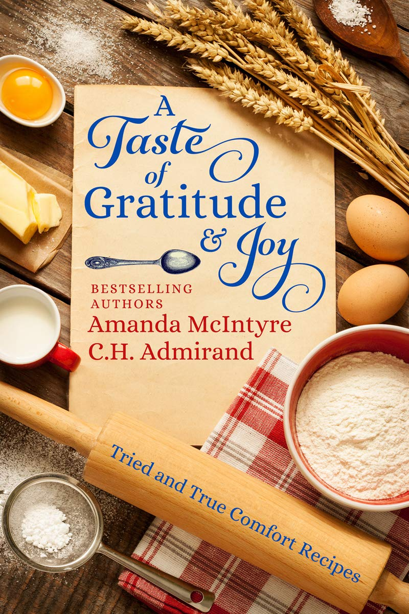 A Taste Of Gratitude & Joy: Tried And True Comfort Recipes
