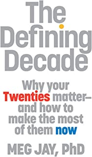 The Defining Decade: Why Your Twenties Matter - and How to Make the Most of Them Now