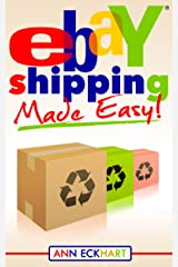 Ebay Shipping Made Easy: Updated for 2021 (2021 Reselling & Ebay Books Book 4) Kindle Edition