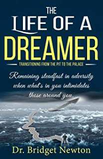 The Life of a Dreamer: Transitioning from the Pit to the Palace. Remaining steadfast in adversity when what's in you intim...