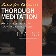Thorough Meditation - Music For Calmness, Mindfulness, Relaxing Yoga And Stress Relief