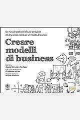 Creare modelli di business. Un manuale pratico ed efficace per ispirare chi deve creare o innovare un modello di business Paperback