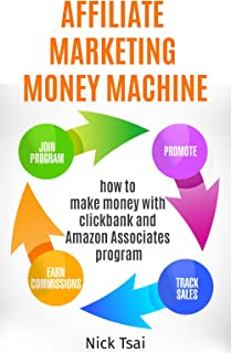 Affiliate Marketing Money Machine : How To Make Money With Clickbank And Amazon Associates Program -