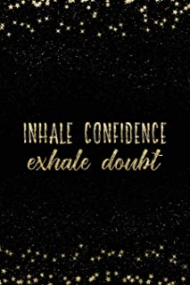 Inhale Confidence Exhale Doubt: Notebook with Inspirational Quotes Inside College Ruled Lines (Journal with Empowering Messages for Women & Girls)