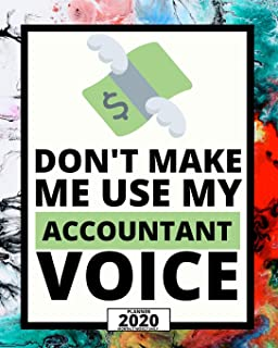 Don't Make Me Use My Accountant Voice: 2020 Planner For Accountant, 1-Year Daily, Weekly And Monthly Organizer With Calend...