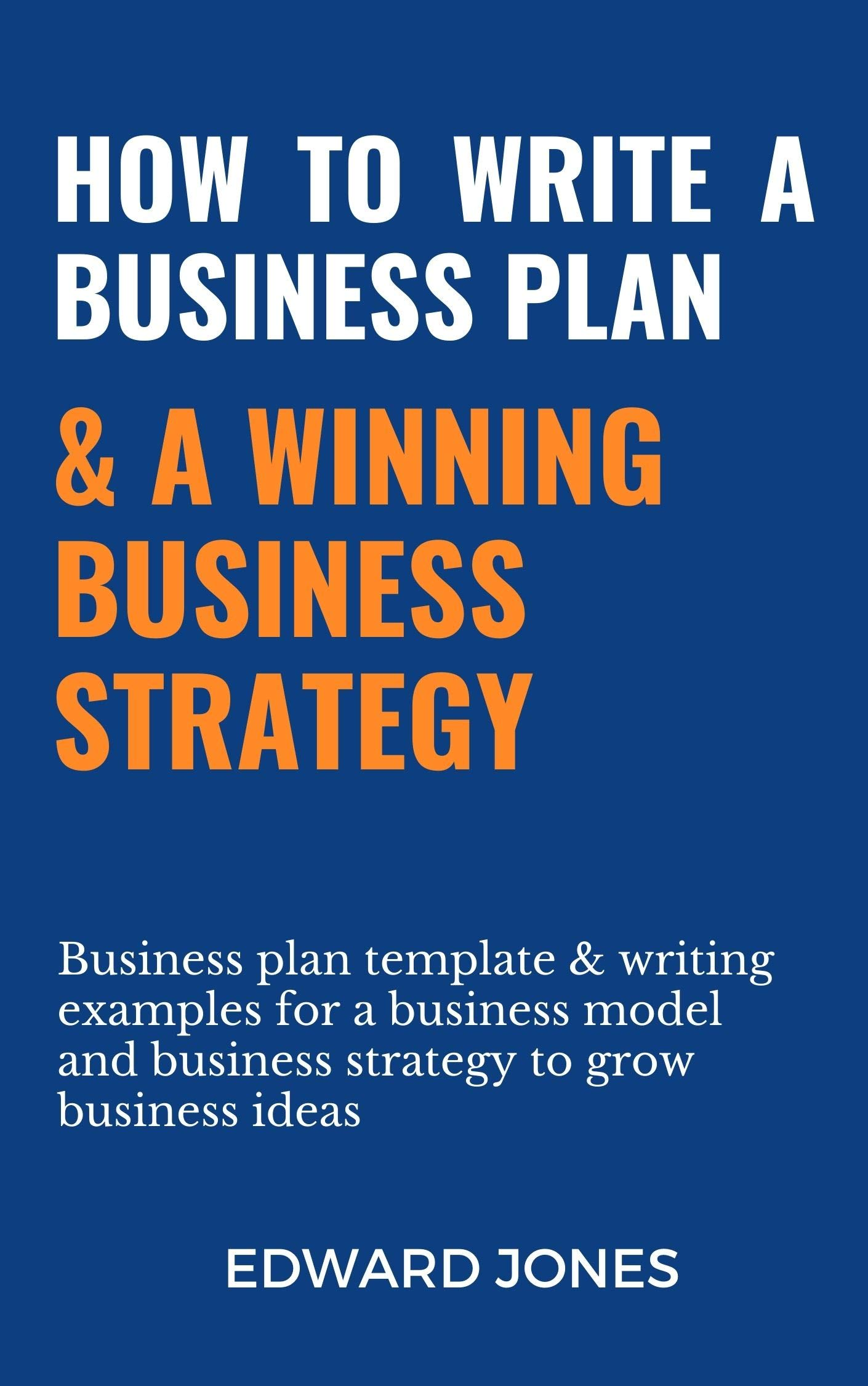 How To Write A Business Plan & A Winning Business Strategy: Business plan template & writing examples for a business model and business strategy to grow business ideas