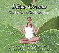 Indigo Dreams: Rainforest Relaxation Decrease Worry, Fear, Anxiety,Improve Sleep, Well Being And Creativity