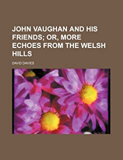 John Vaughan and His Friends; Or, More Echoes from the Welsh Hills