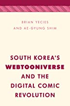 South Korea's Webtooniverse and the Digital Comic Revolution (Media, Culture and Communication in Asia-pacific Societies)