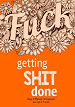 Getting Shit Done - Diary, Planner, Organiser, Journal and Tracker: Weekly, Monthly and Yearly Blank Date Planner / Organiser / Journal with swear word illustrations