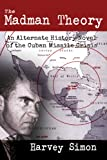 Madman Theory: An Alternate History Novel of the Cuban Missile Crisis