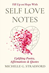 Self Love Notes: Uplifting Poetry, Affirmations & Quotes Kindle Edition