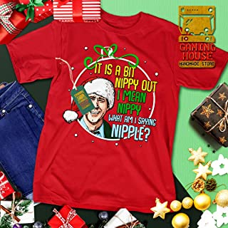 GAMINGHOUSE Funny Lampoon's Christmas Clark Quote Vacation It Is A Bit Nipple Out I Mean Nippy Out Meme Xmas Unisex T-Shirt | Premium Tee | Long Sleeve T-Shirt | Hoodie | Sweater | Tanktop