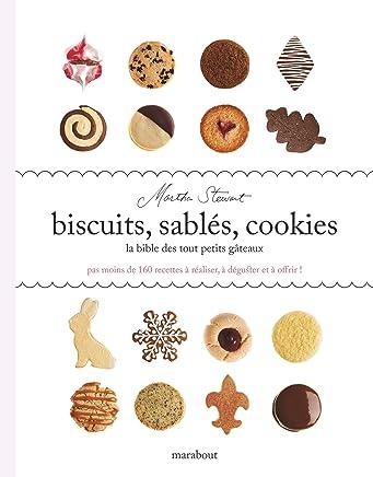 Biscuits, sablés, cookies : La bible des tout petits gateaux