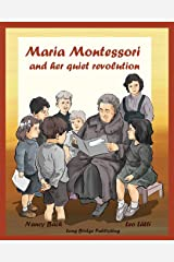Maria Montessori and Her Quiet Revolution: A Picture Book about Maria Montessori and Her School Method Paperback
