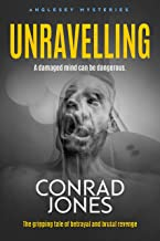 Unravelling: A Damaged Mind can be Dangerous (The Anglesey Mysteries Book 3)