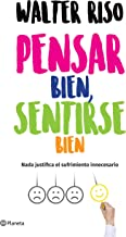 Pensar bien, sentirse bien (Edición mexicana): Nada justifica el sufrimiento innecesario (Spanish Edition)