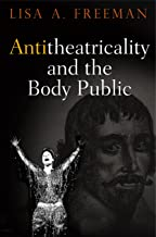 Antitheatricality and the Body Public (Haney Foundation Series)