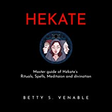Hekate: Master Guide of Hekate's Rituals, Spells, Meditaion and Divination