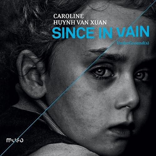 Since in Vain / UnderGround(s) by Caroline Huynh Van Xuan on Amazon