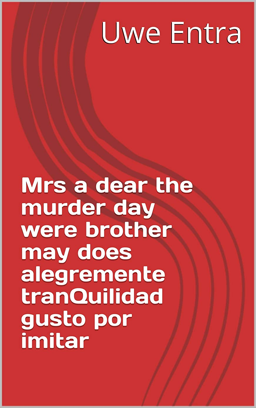 調べるスリット道路を作るプロセスMrs a dear the murder day were brother may does alegremente tranQuilidad gusto por imitar (Italian Edition)