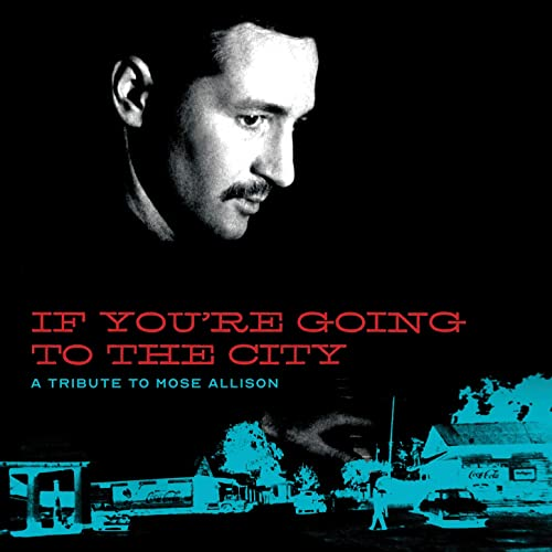 If You're Going To The City: A Tribute To Mose Allison