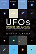 UFOs Caught on Camera: A Spiritual Investigation on Videos and Photos of the Luminous Objects Visiting Earth