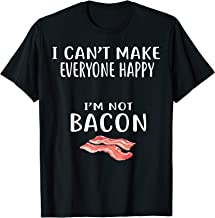 I Can't Make Everyone Happy I Am Not Bacon T Shirt Foodie