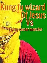 Kung Fu Wizard of Jesus vs. Flying Saucer Monster
