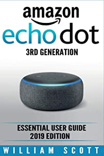 Amazon Echo Dot 3rd Generation: Essential User Guide 2019 Edition (Amazon Echo Alexa)