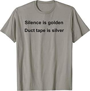 Silence Is Golden Duct Tape Is Silver Funny Sarcastic T-Shirt