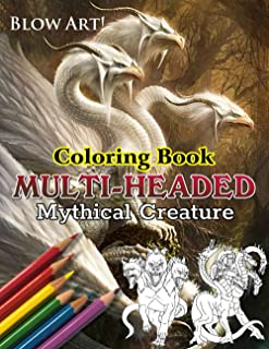 Blow Art! - Multi-Headed Mythical Creature Coloring Book: Epic Fantasy Black and White Color In Designs