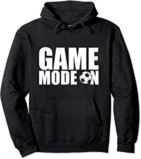Soccer Lover Quote Game Mode On Saying for Soccer Team Sweat à Capuche